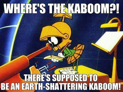 Marvin, the Martian: Where's the kaboom?! There's supposed to be ...