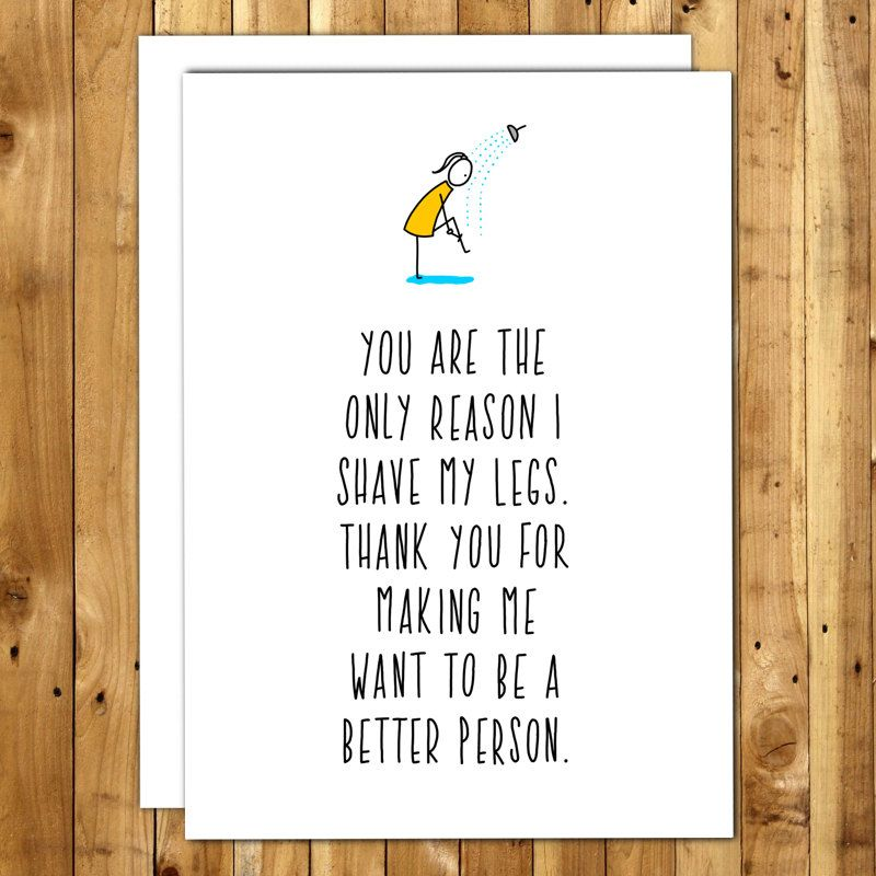u are the only reason I shave my legs Anniversary Pinterest - printable best friend birthday cards