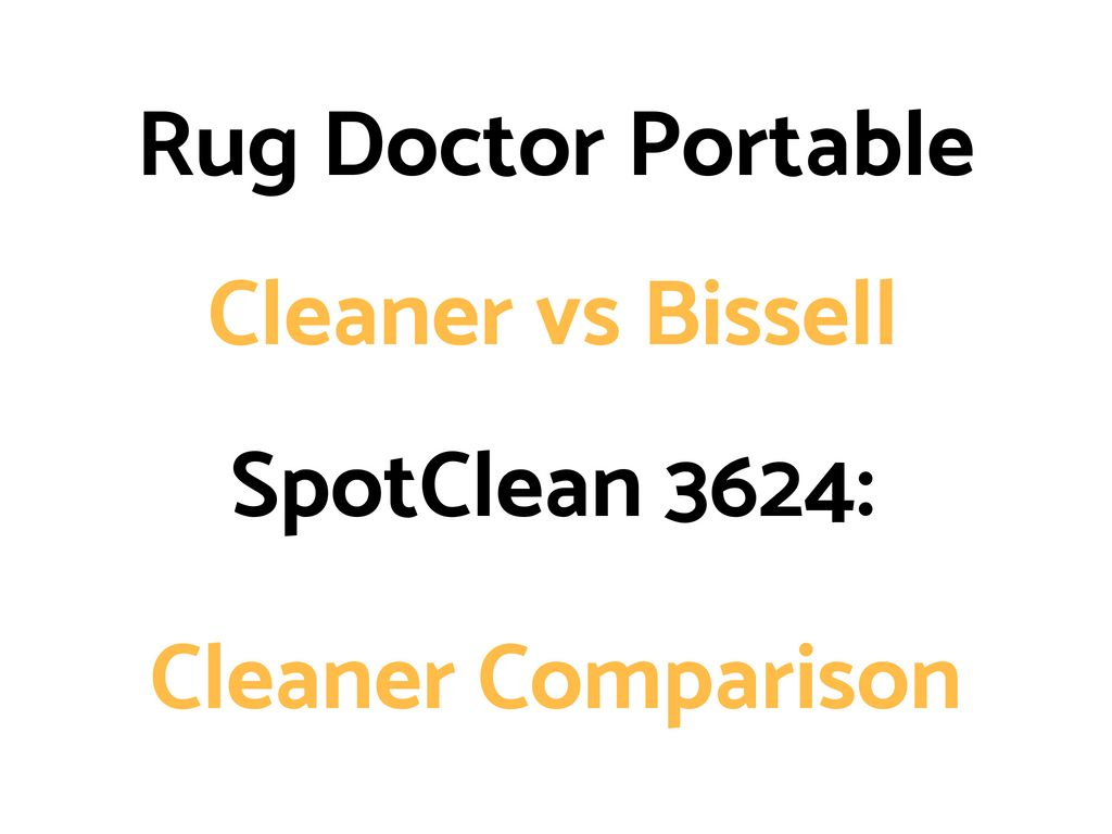Rug Doctor Portable Cleaner Vs Bissell Spotclean Pro 3624 Comparison The Daily Shep How To Clean Carpet Carpet Cleaning Hacks Carpet Cleaning Solution