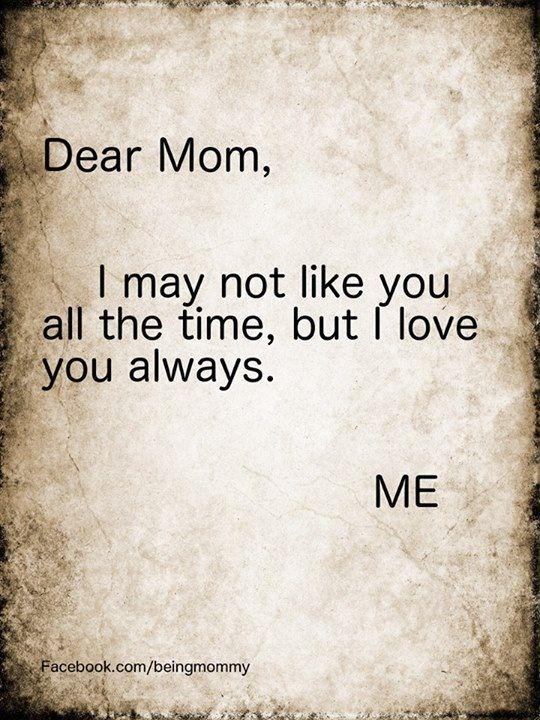 Dear mom, I may not always like you but i will always love ...  Dear mom, I may...