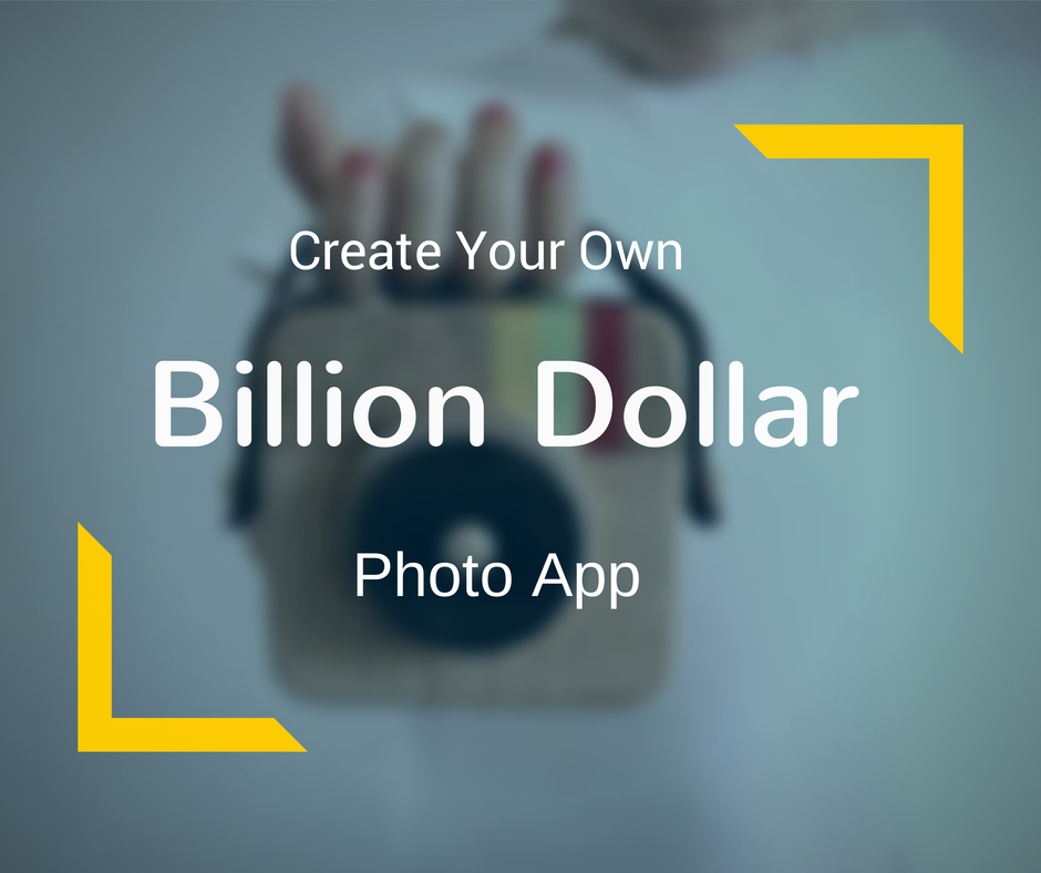 A Guide to Build the Next Instagram Billion Dollar Photo