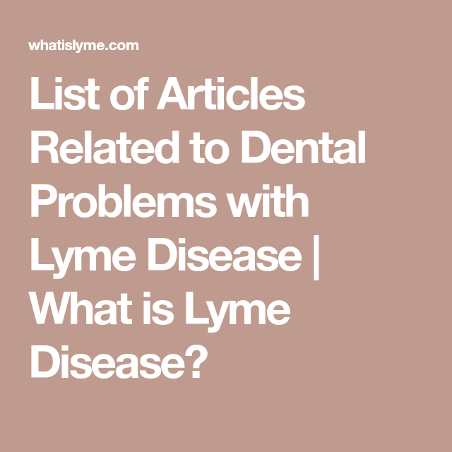 List Of Articles Related To Dental Problems With Lyme Disease