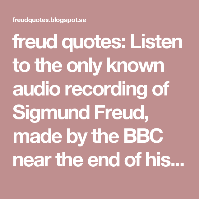 Audio Quotes About Life Glamorous Freud Quotes Listen To The Only Known Audio Recording Of Sigmund