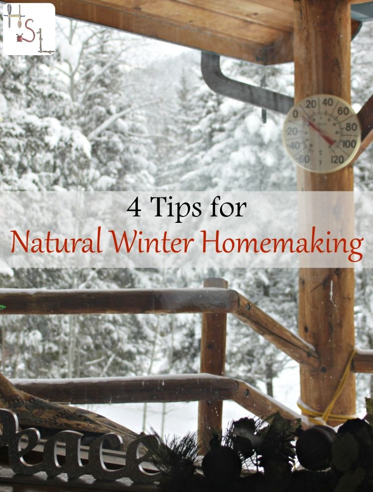 Address all those special needs of a cold, dark winter with these 4 tips for natural winter homemaking.