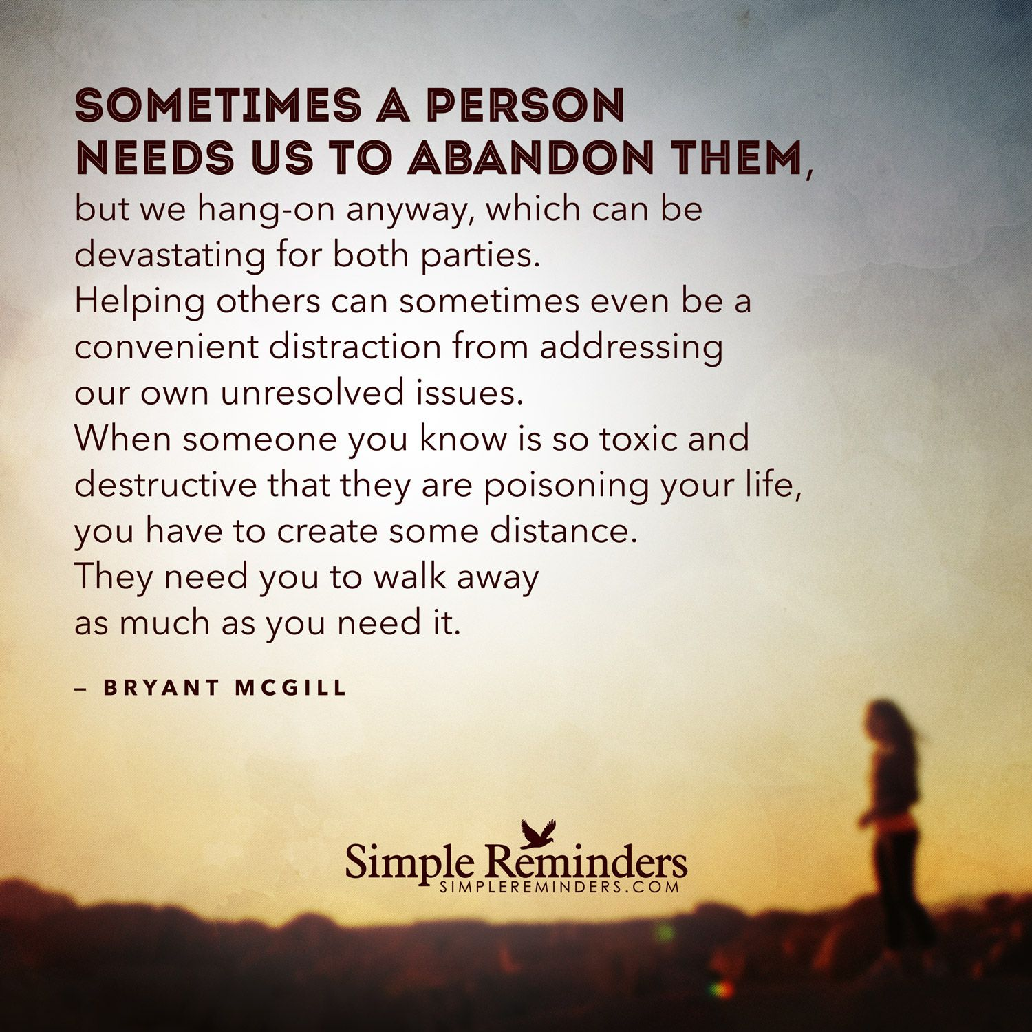 Sometimes a person needs us to abandon them, but we hang ...