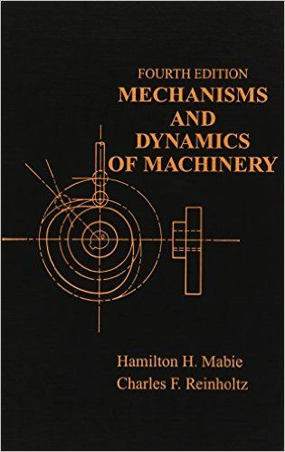Mechanisms and Dynamics of Machinery: Hamilton H  Mabie