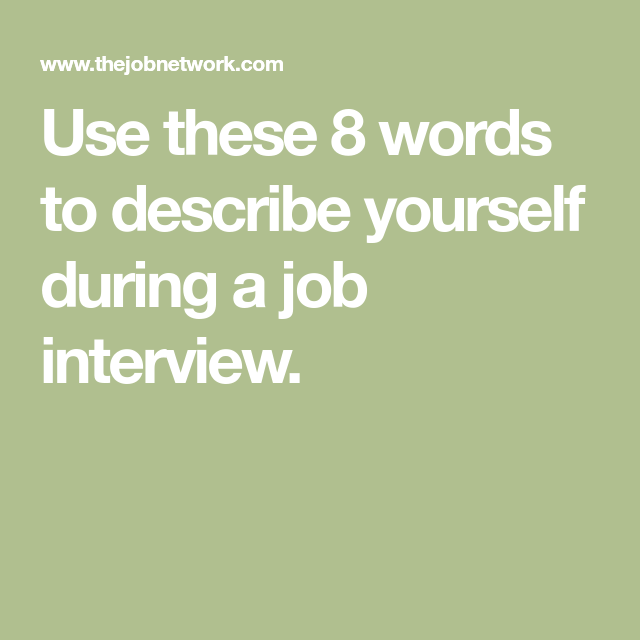 use these 8 words to describe yourself during a job interview job