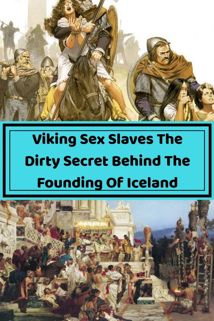 Latest Funny Pins Viking Sex Slaves – The Dirty Secret Behind The Founding Of Iceland Given the genetics of Iceland and the nature of the people who settled it, it's possible that a large percentage of the first women on Iceland were taken there as slaves. 5