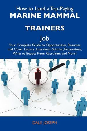 How to Land a Top-Paying Marine mammal trainers Job Your Complete - marine mammal trainer sample resume