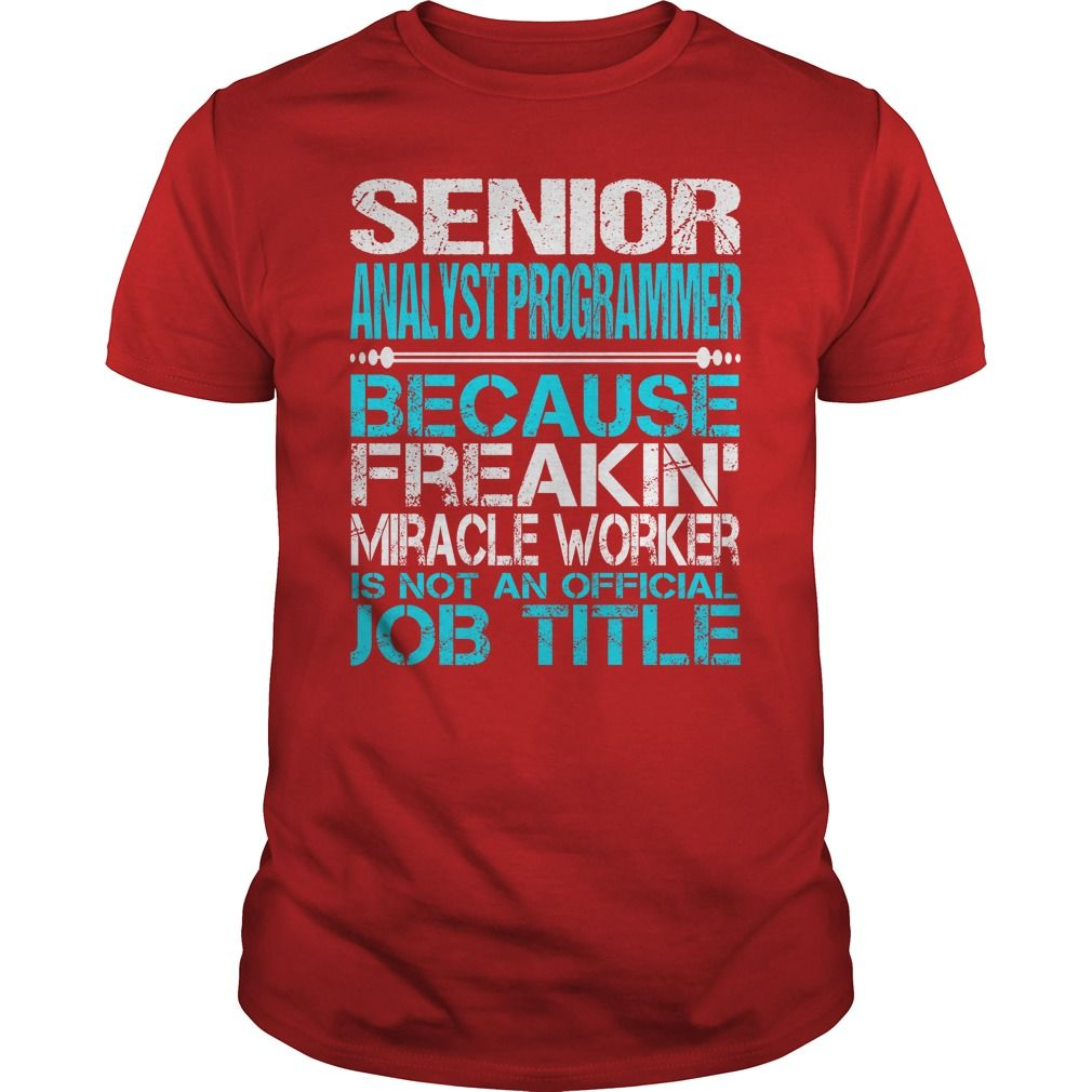 Awesome Tee For Senior Analyst Programmer T-Shirts, Hoodies. Check Price Now ==►…