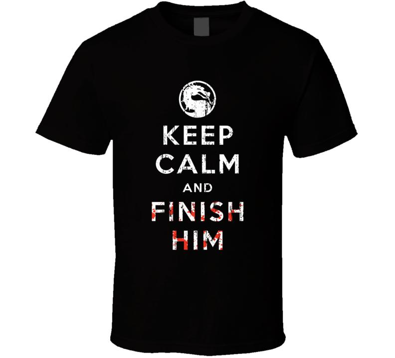Keep Calm And Finish Him Mortal Kombat Funny Video Game T Shirt Video Game T Shirts Shirts Football Tshirts