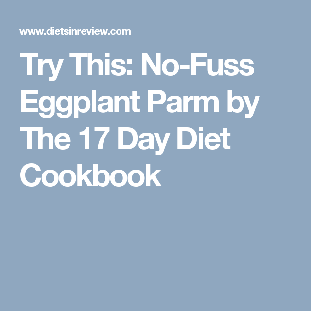 Try This: No-Fuss Eggplant Parm by The 17 Day Diet Cookbook