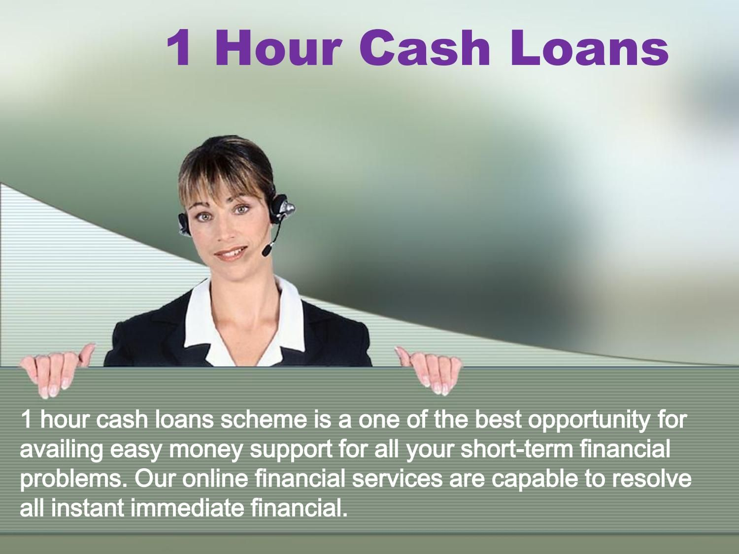 1 Hour Cash Loans Are A Best Way To Grab Funds From External Sources Cash Loans Customer Service Loan