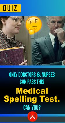 Only Doctors & Nurses Can Pass This Medical Spelling Test