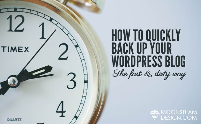 How to quickly back up your Wordpress blog, the fast and dirty way - Moonsteam Design