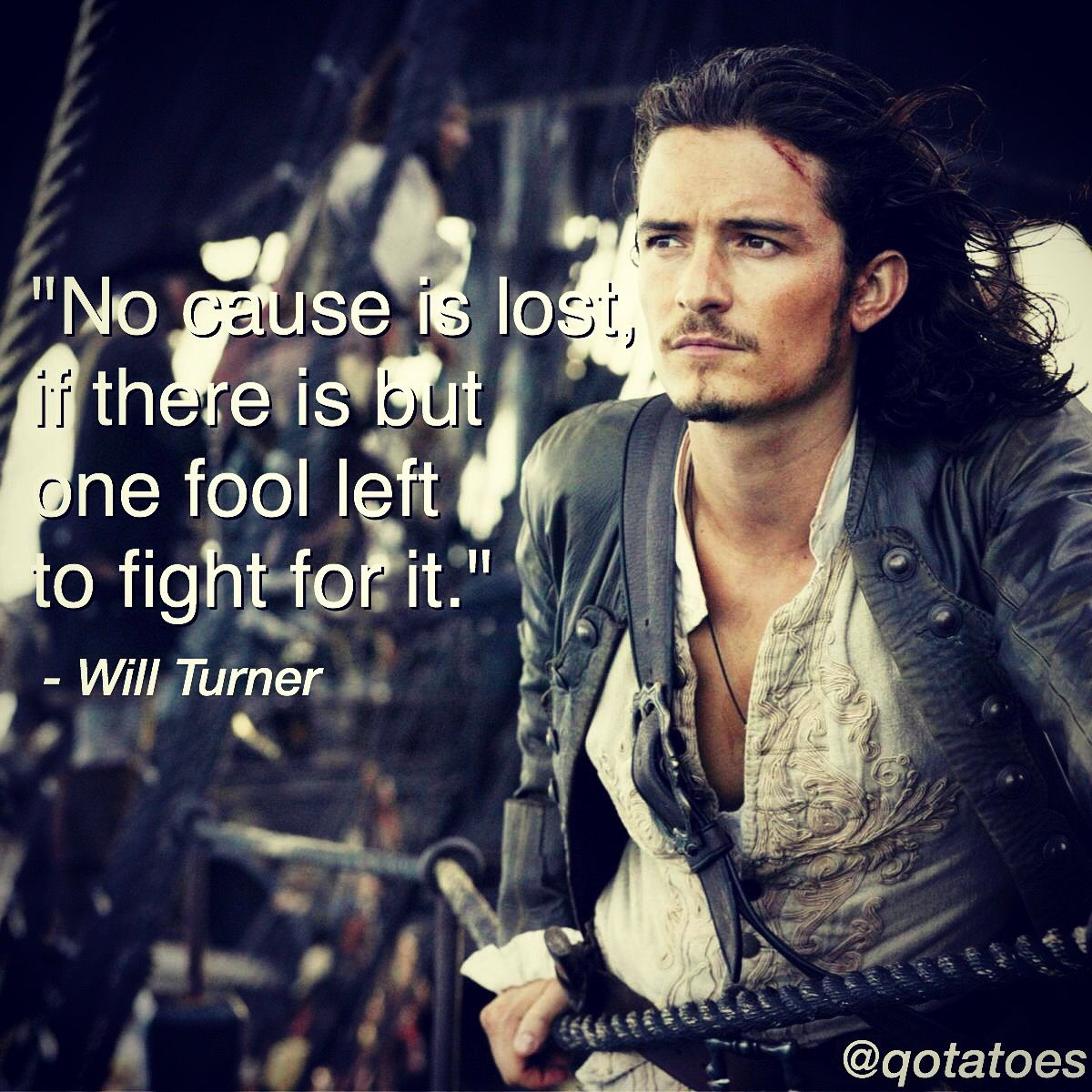 """Pirates Of The Caribbean Quotes Will Turner Quote """"no Cause Is Lost If There Is But One Fool Left"""