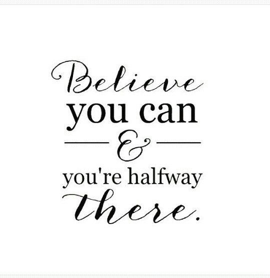 Believe you can and you're halfway there #quotes