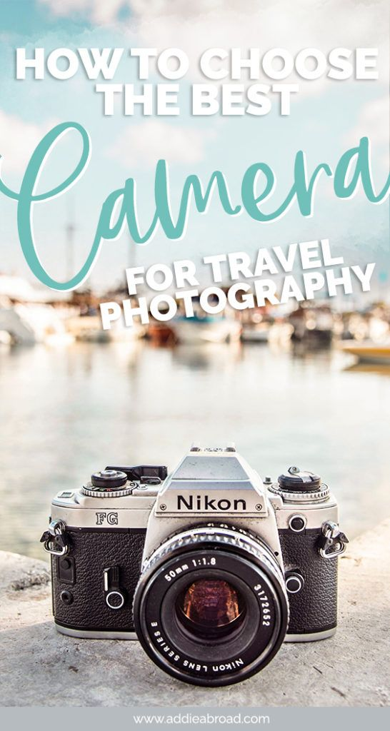 How To Choose The Best Camera For Travel Photography • Addie Abroad