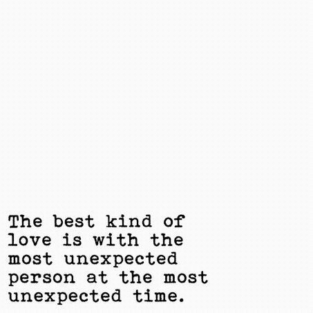 The Best Kind Of Love Is With The Most Unexpected Person At The Most Unexpected Time Tekst Citaten Inspirerende Woorden En Wijze Woorden