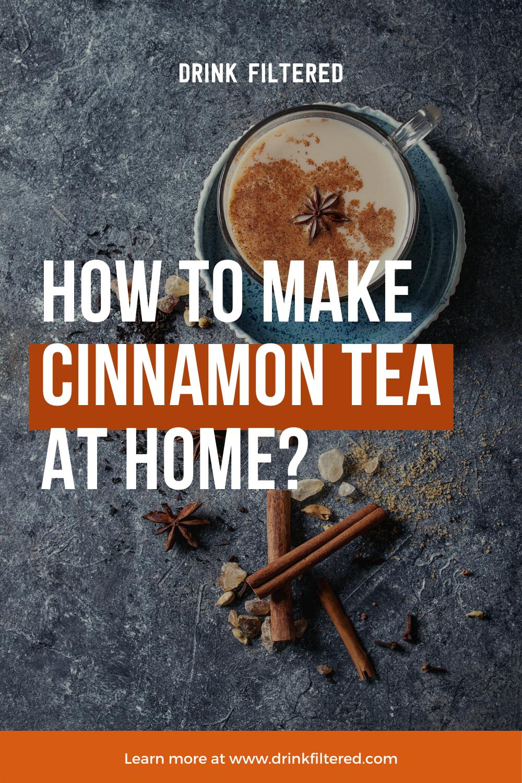 How To Make Cinnamon Tea At Home Cinnamon Tea Benefits Cinnamon Tea Cinnamon Benefits