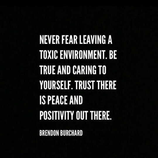 Never Fear Leaving A Toxic Environment