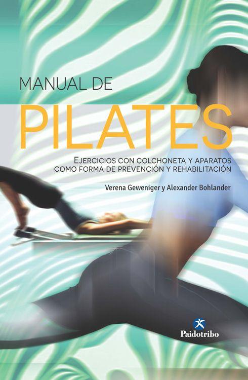Manual de pilates : ejercicios con colchoneta y aparatos como forma ...