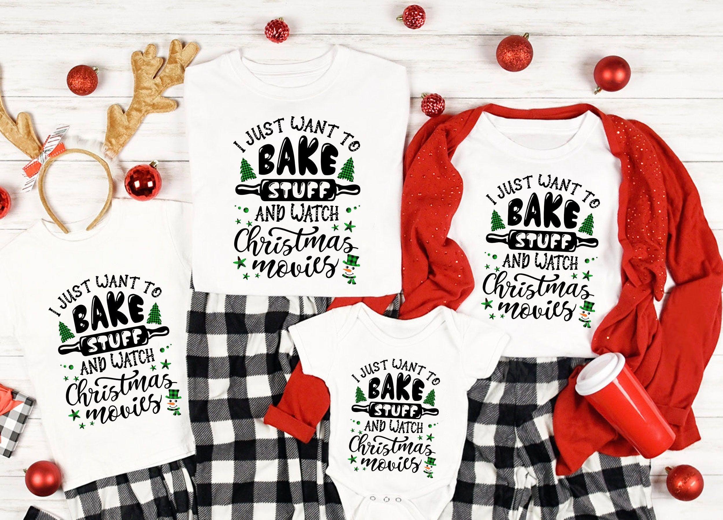 Family Matching Christmas Shirt, I Just Want to Bake Stuff and Watch Christmas Movies, Xmas Shirt, Merry Christmas Gifts