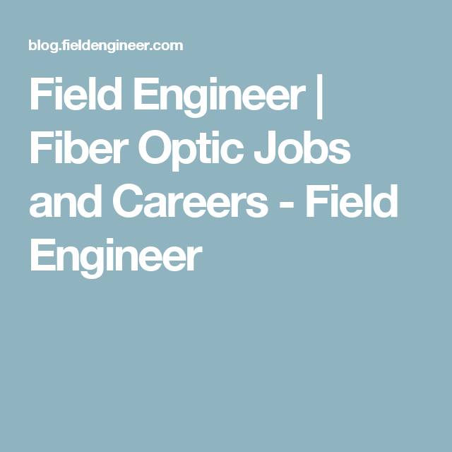 Field Engineer  Fiber Optic Jobs And Careers  Field Engineer