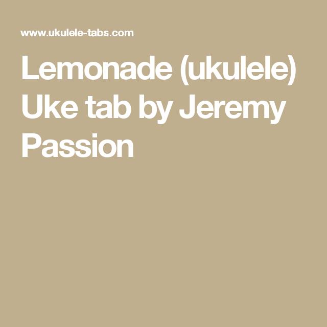 Lemonade Ukulele Uke Tab By Jeremy Passion Uke Pinterest