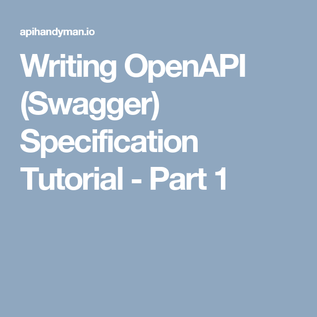 Writing OpenAPI (Swagger) Specification Tutorial - Part 1