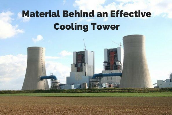 Material Used Behind An Effective Cooling Tower Cooling Tower
