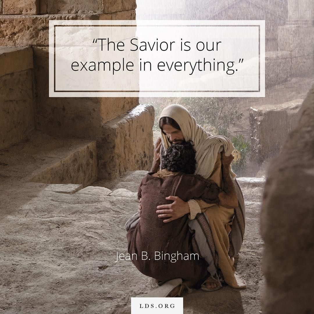 The Savior is our example in everything. He smiled at, talked with ...