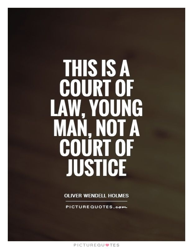 Quotes About Justice: This Is A Court Of Law, Young Man, Not A Court Of Justice