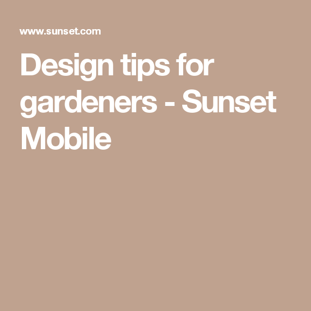 Design tips for gardeners - Sunset Mobile