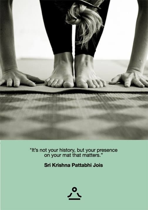 Its Not Your History But Your Presence On Your Mat That