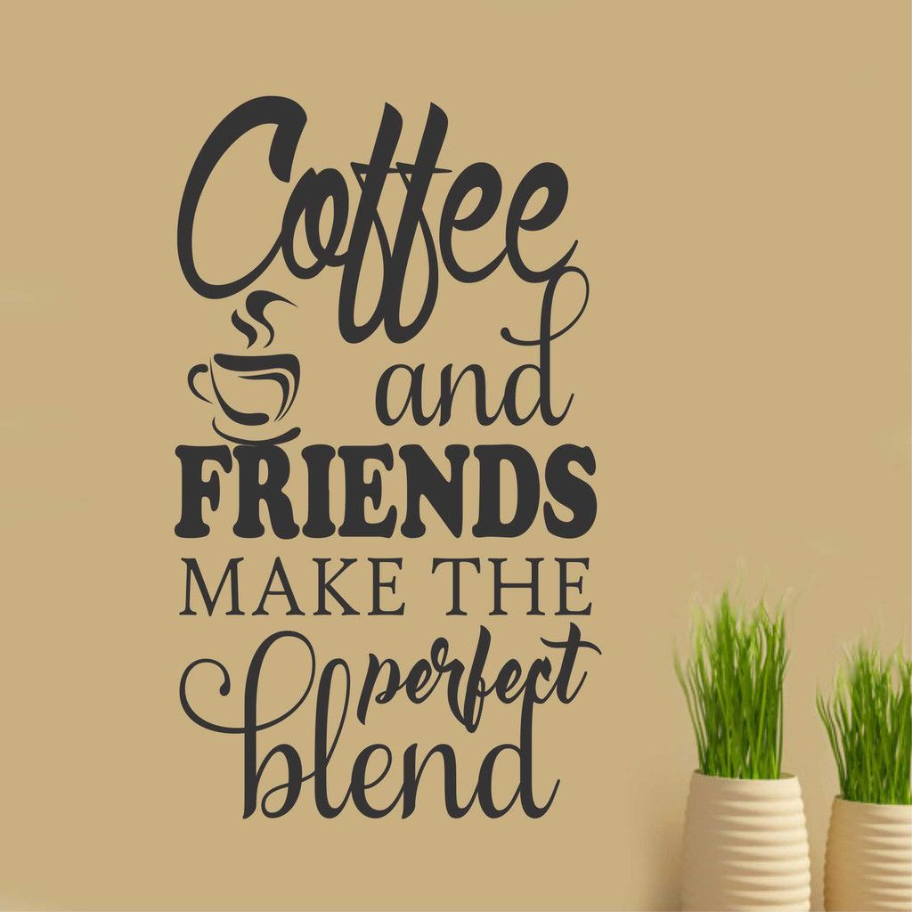 Coffee friends perfect blend kitchen decal vinyl wall for Kitchen wall sayings vinyl lettering