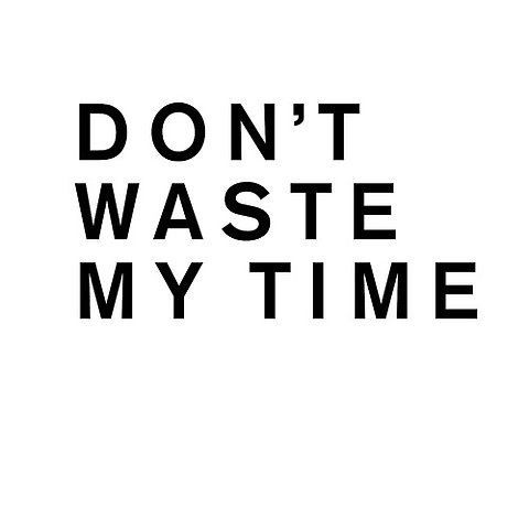 Follow No Time For Me Me Time Quotes Wasting My Time Quotes