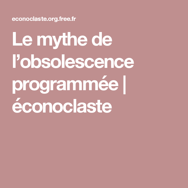 Le mythe de l'obsolescence programmée | éconoclaste