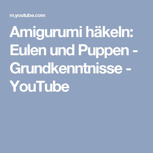 Amigurumi häkeln: Eulen und Puppen - Grundkenntnisse - YouTube
