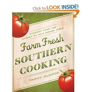 I really want this cook book! Farm Fresh Southern Cooking: Straight from the Garden to Your Dinner Table