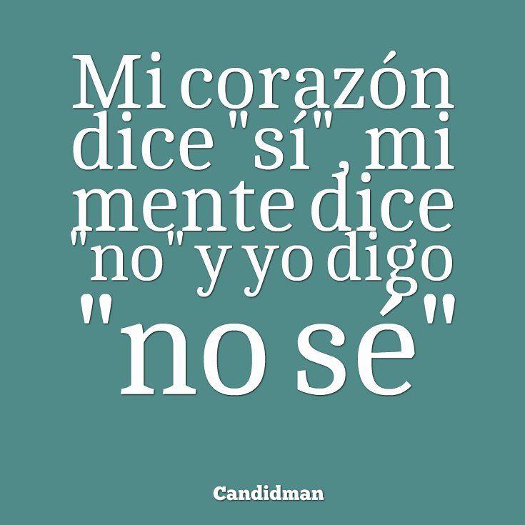 """Mi corazón dice """"sí"""" mi mente dice """"no"""" y yo digo """"no sé"""". #Candidman #Frases #Amor https://t.co/avyIkdIvqC @candidman"""