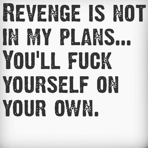 Not planning on taking revenge. #fuckquotes #karma #karmaloop #karmaisgonnafuckyouup #gofuckyourself #fuck #revenge