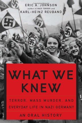 What We Knew: Terror, Mass Murder, and Everyday Life in Nazi Germany by Eric A. Johnson, http://www.amazon.com/dp/0465085725/ref=cm_sw_r_pi_dp_0v-cqb1VQ4XGX