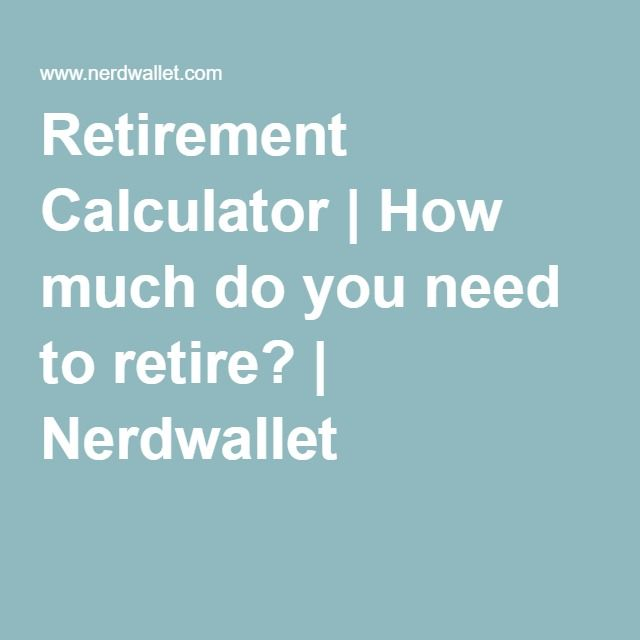 Retirement Calculator How much do you need to retire? Nerdwallet