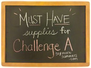 sixmoresummers.com Must Have Supplies for Challenge A with ...