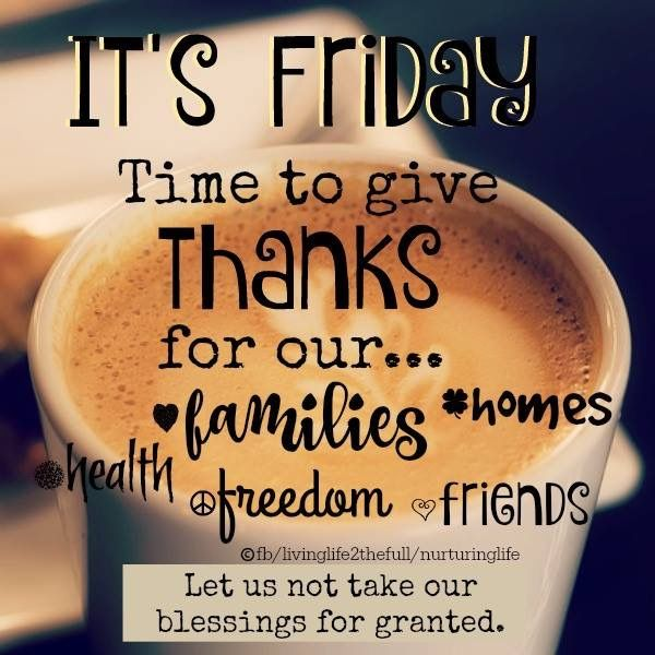 Be thankful for what you have. Happy friday quotes