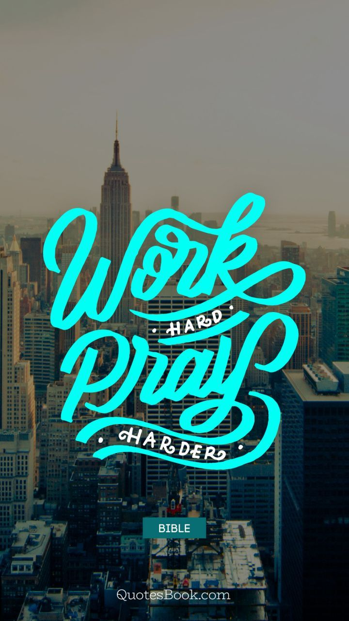 Work hard pray harder. - Quote by Bible