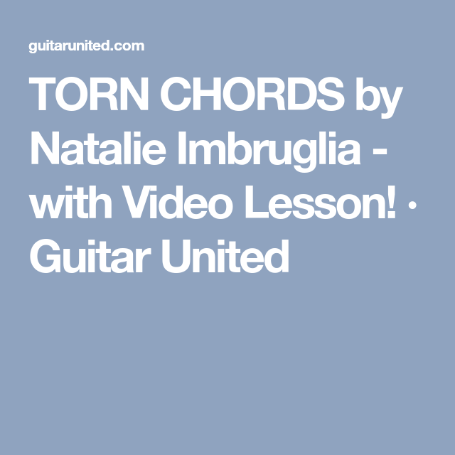 TORN CHORDS by Natalie Imbruglia - with Video Lesson! · Guitar ...