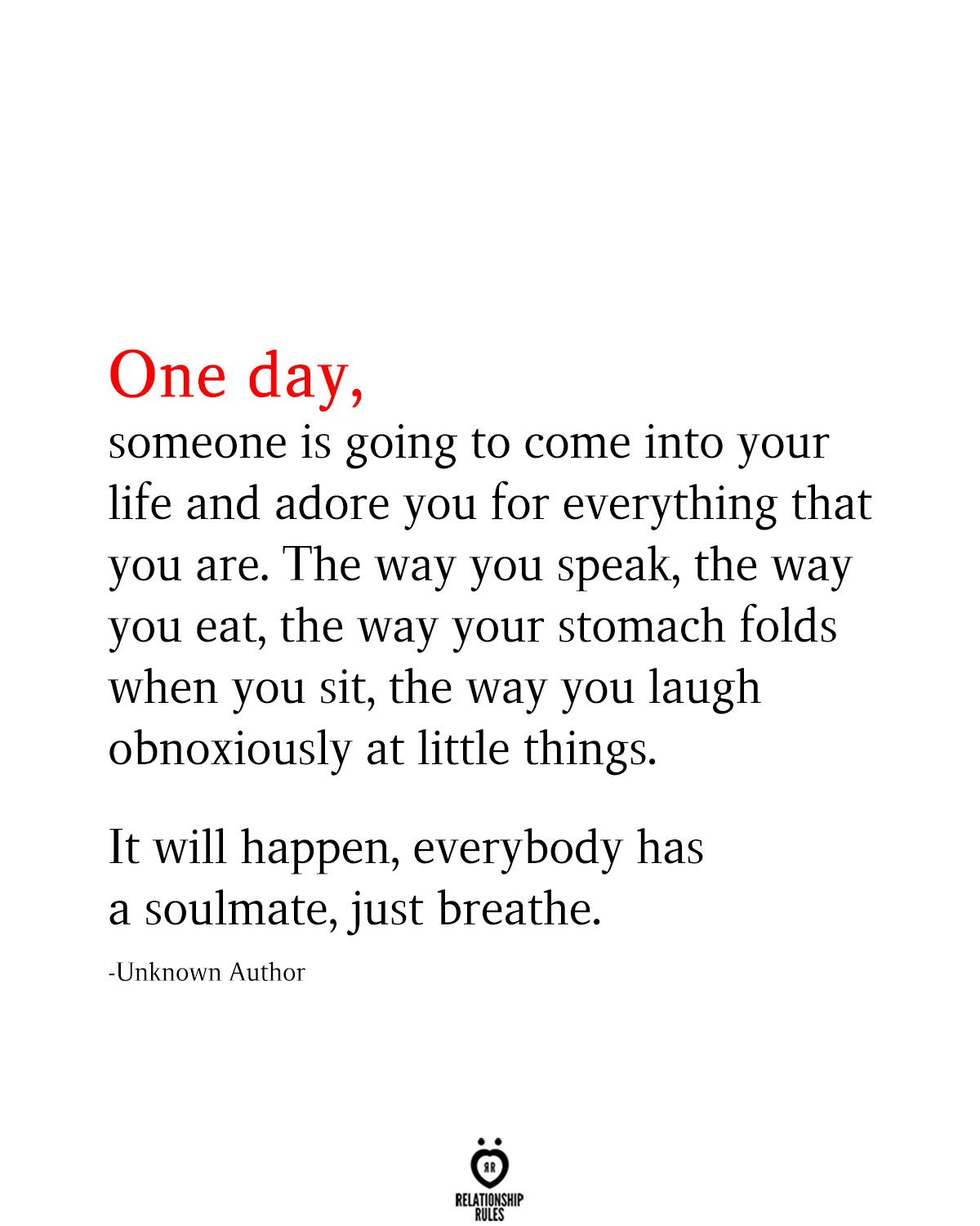 One Day Someone Is Going To Come Into Your Life And Adore You For Everything That You Are True Quotes Quotes About Everything Love Quotes