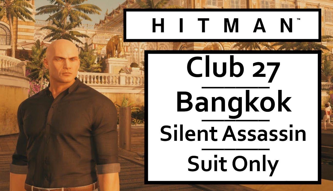 "HITMAN 2016 Bangkok –""Club 27"" Mission Walkthrough With Silent Assassin,..."
